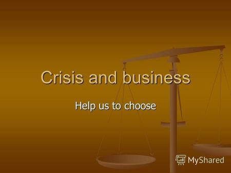Crisis and business Help us to choose. An idea for business In metallurgy, some plants form by- products that they dont need at all. There are companies.