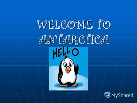 WELCOME TO ANTARCTICA. Antarctica is a continent at the South Pole. It is the coldest of all continents. It is cold that nobody lives there. Only brave.