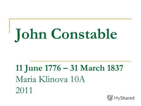 John Constable 11 June 1776 – 31 March 1837 Maria Klinova 10A 2011.