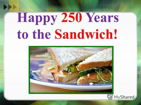 Happy 250 Years to the Sandwich!. The inventor of the sandwich can be considered by John Montagu, the Fourth Earl of Sandwich. Legend goes that he was.