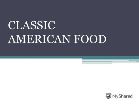 CLASSIC AMERICAN FOOD. MAIZE Corn or maize was first domesticated in Mexico, then reached the United States about 800 years ago. Maize is made into a.