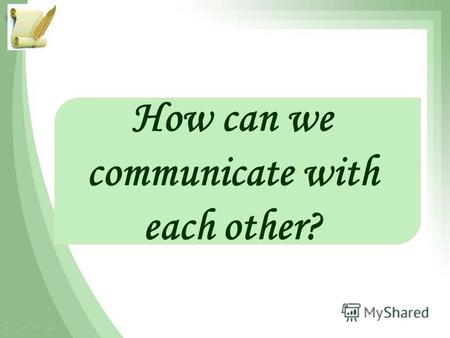 How can we communicate with each other?. Translate the words communicate with people by means of to mean phone to ring smb to phone smb communication.