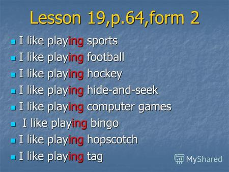 Lesson 19,p.64,form 2 I like playing sports I like playing sports I like playing football I like playing football I like playing hockey I like playing.