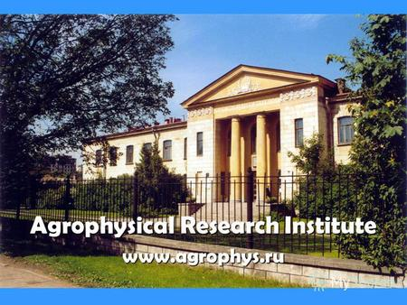 Agrophysical Research Institute www.agrophys.ru. ARI Working Group of the ADAGIO Prof. Igor B.Uskov is an expert Research area: Agro-climatic modeling.