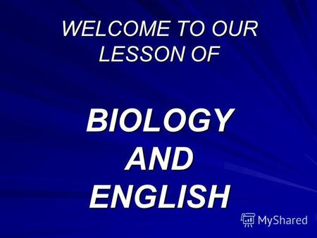 WELCOME TO OUR LESSON OF BIOLOGY AND ENGLISH. THE THEME OF THE LESSON: THE BASES OF GENETICS.