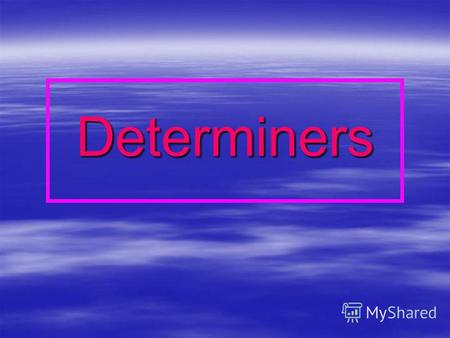 Determiners. all / none all – весь, вся, всі all – весь, вся, всі none – жоден (з багатьох) none – жоден (з багатьох)
