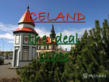 ICELAND the ideal state. The ideal state on the ground is already created, all is simple not have paid to this attention. Iceland has won first place.