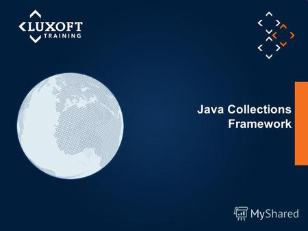 © Luxoft Training 2013 Java Collections Framework.