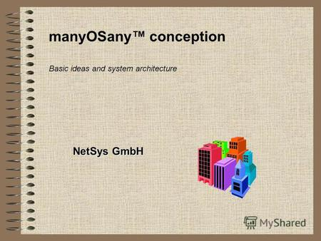 ManyOSany conception NetSys GmbH Basic ideas and system architecture.