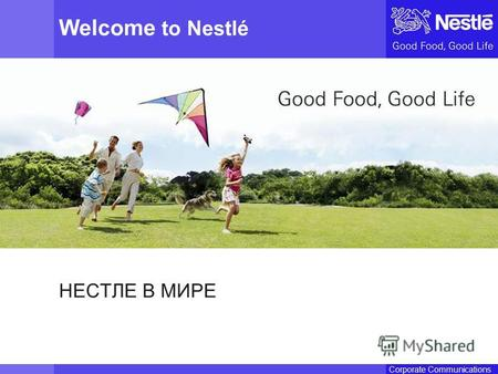 Name of chairmanCorporate Communications Welcome to Nestlé НЕСТЛЕ В МИРЕ.