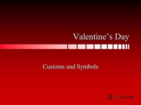 Valentines Day Customs and Symbols. February 14th Valentines Day is on February 14 th. Both children and adults celebrate Valentines Day.