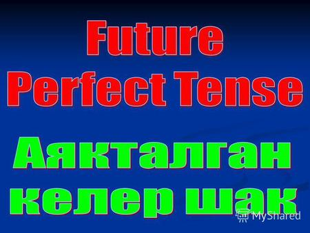 Future Perfect Tense means the actions, which will have finished in future with the definite result.