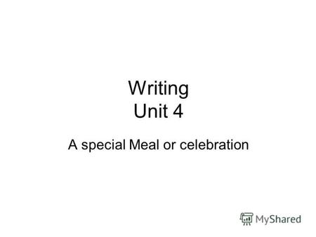 Writing Unit 4 A special Meal or celebration. Answer the following questions: 1.What is the special meal or celebration? One of special celebrations is.