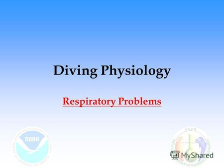 Diving Physiology Respiratory Problems. Sources Joiner, J.T. (ed.). 2001. NOAA Diving Manual - Diving for Science and Technology, Fourth Edition. Best.