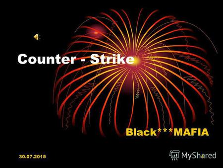 30.07.20151 Counter - Strike Black***MAFIA 30.07.20152 Склад команди: BLACK DIMON Wogen Rony Fisher.