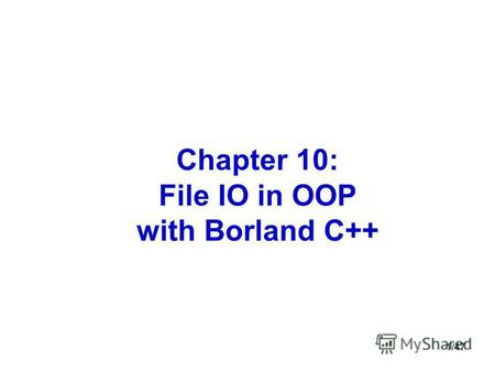 1/47 Chapter 10: File IO in OOP with Borland C++.