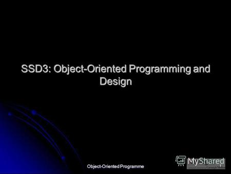 Object-Oriented Programme 1 SSD3: Object-Oriented Programming and Design.