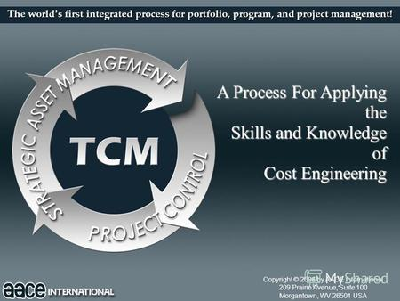 1 The world s first integrated process for portfolio, program, and project management! A Process For Applying the Skills and Knowledge of Cost Engineering.