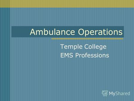 Ambulance Operations Temple College EMS Professions.
