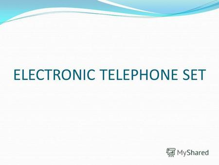 ELECTRONIC TELEPHONE SET. TELECOMMUNICATION: long distance comm.- transmitter and receiver are far apart. Telephone is the most simplest device as well.