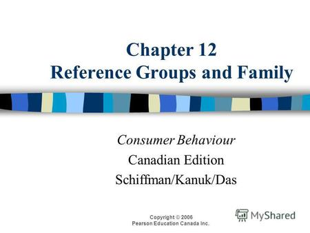 Copyright © 2006 Pearson Education Canada Inc. Chapter 12 Reference Groups and Family Consumer Behaviour Canadian Edition Schiffman/Kanuk/Das.