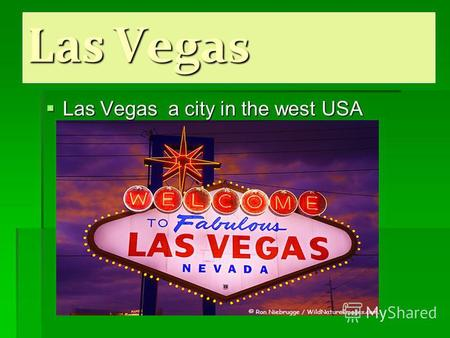 Las Vegas Las Vegas a city in the west USA. In total in agglomeration of Las Vegas in 2008 constantly lived 1 865 746 persons.