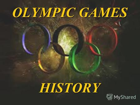 OLYMPIC GAMES HISTORY. Part I ANCIENT OLYMPIC GAMES.
