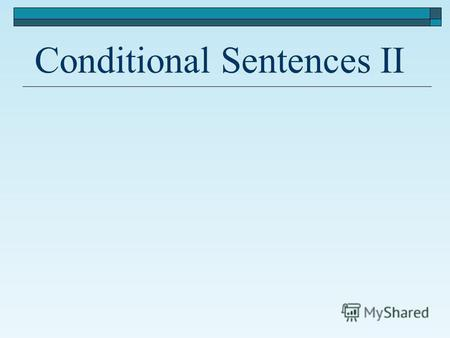 Conditional Sentences II. 1.If I …in the south,I … bathe every day. a) was, should b) were, would c) were, should d) was, would.