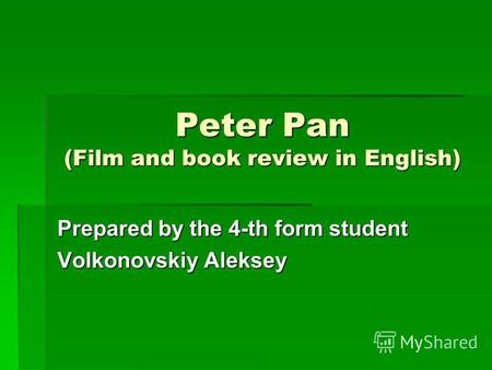 Peter Pan (Film and book review in English) Prepared by the 4-th form student Volkonovskiy Aleksey.