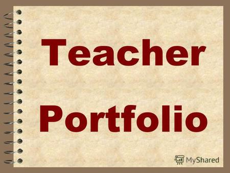 Teacher Portfolio. WHAT IS A TEACHER PORTFOLIO? document created by the teacher that reveals, relates and describes the teachers duties and growth in.