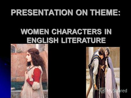 PRESENTATION ON THEME: WOMEN CHARACTERS IN ENGLISH LITERATURE.