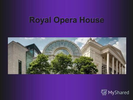 The Royal Opera House is a world-class theatre for opera and ballet, an important provider of education initiatives for children and adults from across.