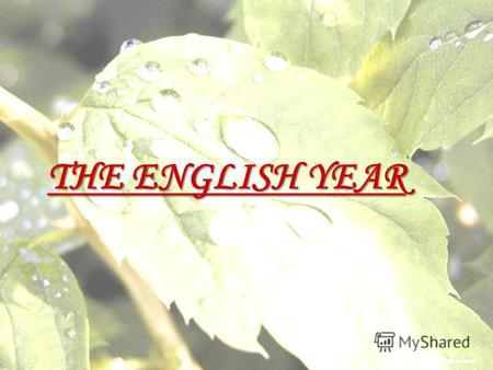 THE ENGLISH YEAR. w - weather, we, winter, wish w - weather, we, winter, wish ð - the, they, there, togetherð - the, they, there, together o:] – autumn,