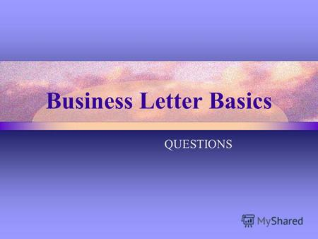 Business Letter Basics QUESTIONS. October 18, 2002 18.10.2002 18 October 2002.