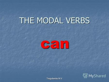 Tregubenko N.V. THE MODAL VERBS can. 2 can / could Modal verb PRESENTPASTFUTURE Equivalent cancancould- мочь, уметь могумог to be able to am is able to.