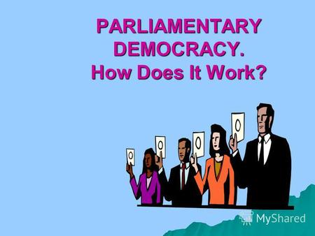 PARLIAMENTARY DEMOCRACY. How Does It Work?. The theme: Western democracies. Are they democratic? The theme of the lesson: Parliamentary Democracy. How.