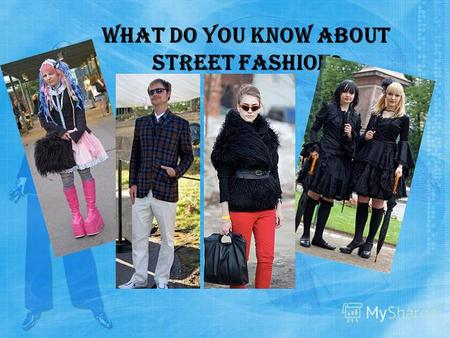 What do you know about street fashion?. Street fashion is a term used to describe fashion that is considered to have emerged not from studios, but from.