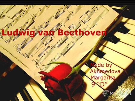 Ludwig van Beethoven Made by Akhmedova Margarita 9 D.