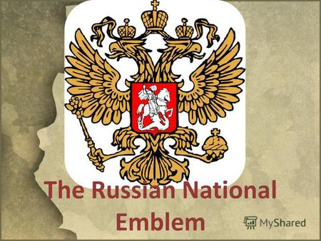The Russian National Emblem. The Russian National Emblem is the golden DOUBLE-HEADED eagle with a horseman ( St George) on a shield on eagles breast with.