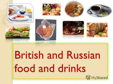 British and Russian food and drinks. A recent servey showed that: One child in ten in Britain eats no fruit 50% drink no fruit juice Six out of ten kids.