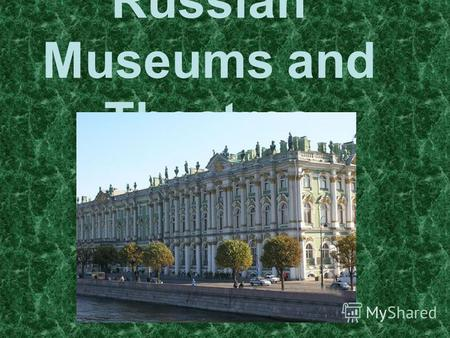 Russian Museums and Theatres. The Hermitage The State Hermitage is a museum of art and culture in Saint Petersburg, Russia. One of the largest and oldest.