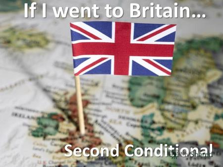If I went to Britain… Second Conditional. Second Conditional Second Conditional Сослагательное наклонение Second conditional - Нереальное условное предложение.