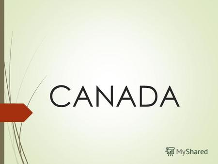 CANADA Geographical position Canada is the second largest country in the world. Only Russia has a greater land area. Canada is situated in North America.