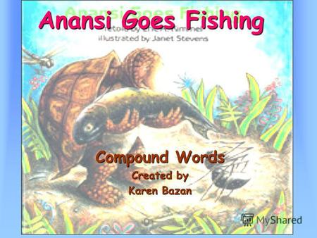 Anansi Goes Fishing Compound Words Created by Karen Bazan.