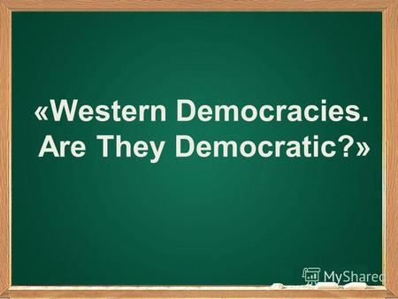 «Western Democracies. Are They Democratic?»