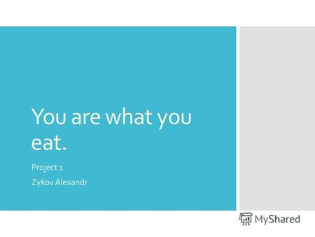 You are what you eat. Project 1 Zykov Alexandr. healthy and junk food.
