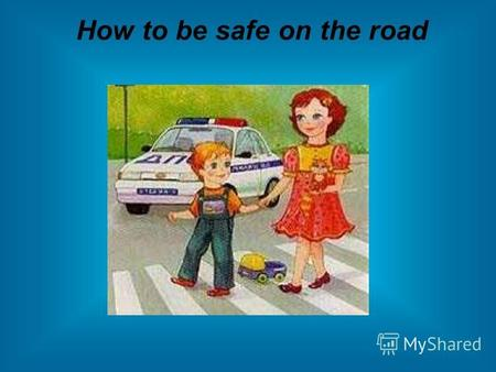How to be safe on the road. Ссылки на материал 54000026758.jpg 54000026758.jpg - 1 слайд - 2 слайд - 3 слайд - 4 слайд - 5 слайд - 6 слайд - 7 слайд -