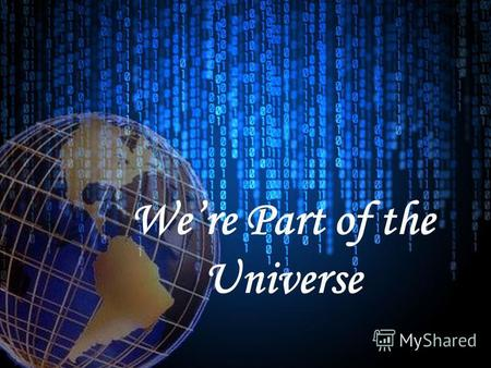 Were Part of the Universe. What planets of the Solar System do you know?