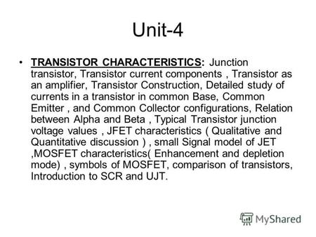 Unit-4 TRANSISTOR CHARACTERISTICS: Junction transistor, Transistor current components, Transistor as an amplifier, Transistor Construction, Detailed study.