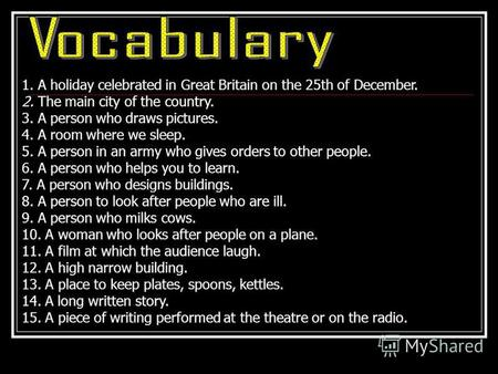 1. A holiday celebrated in Great Britain on the 25th of December. 2. The main city of the country. 3. A person who draws pictures. 4. A room where we sleep.